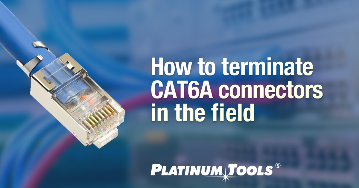 How to terminate cat6a connectors in the field