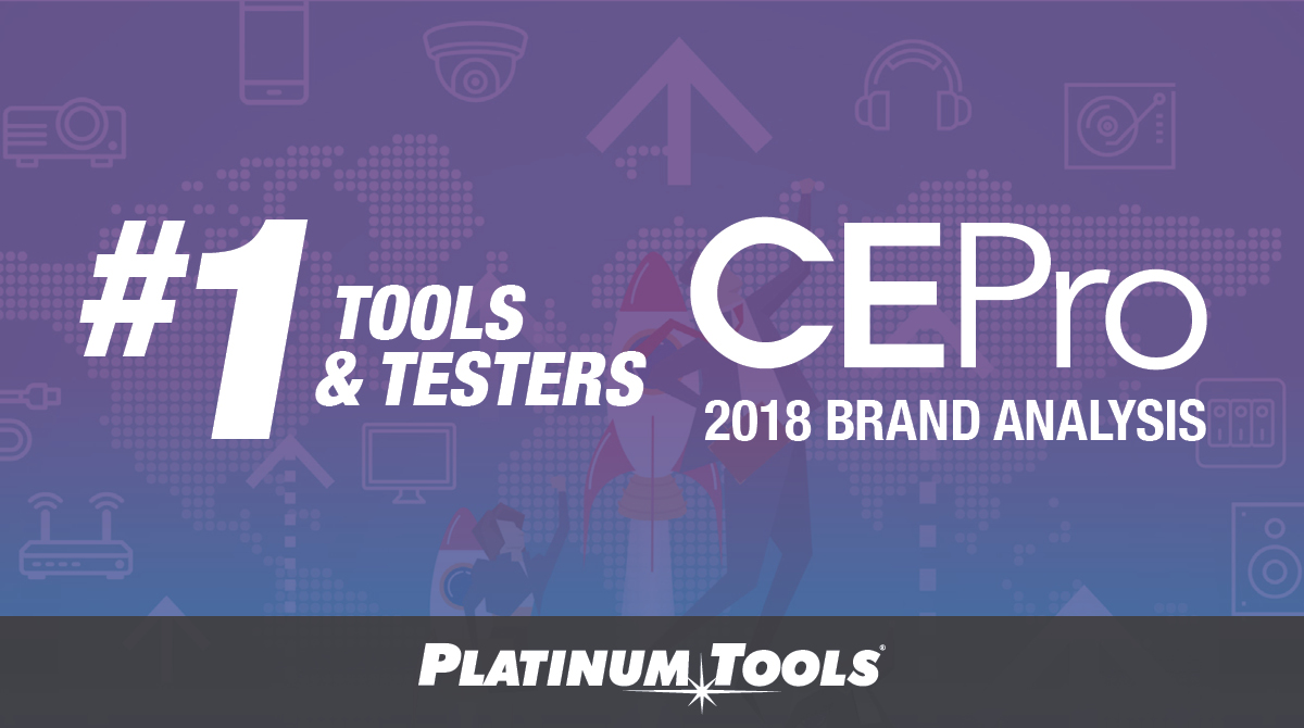 """is proud to announce that it leads the Tools & Testers category in CEPro Magazine's 2018 Brand Analysis. According to CEPro, """"Now in its third year, the Tools & Testers category results have shown unpredictability. The one trend that has developed is that more CE Pro 100 dealers are investing into these products to help their employees work more efficiently. Each company in the top five this year has made significant additions led by Platinum Tools, which more than doubled its 2017 numbers.""""¬¬ Explained Lee Sachs, Platinum Tools, Inc. president and general manager, """"Installations have become so intricate and technologically advanced in recent years that we have to keep ahead of the curve. To that end, we have both updated and created entirely new products in both our tools and testers categories to make sure technicians across multiple markets have the most advanced products in their hands for every situation they encounter in each and every install. We also focus on providing the tools and knowledge to assist the technician. Our tech support group is always ready to help technicians in the field"""""""